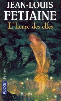 L'heure des elfes - Jean-LouisFetjaine