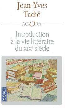 Introduction à la vie littéraire au XIXe siècle - Jean-YvesTadié