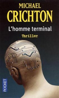 L'homme terminal - MichaelCrichton