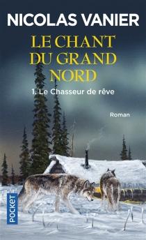 Le chant du Grand Nord - NicolasVanier