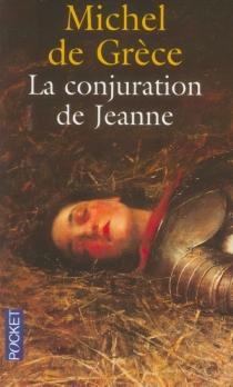 La conjuration de Jeanne - Michel (prince de Grèce)