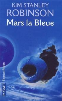 Mars la bleue - Kim StanleyRobinson