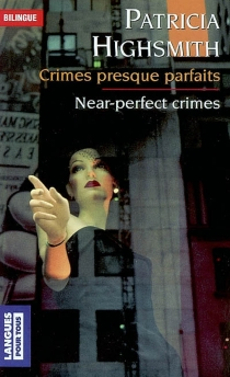 Crimes presque parfaits| Near-perfect crimes| La nature de la folie| The stuff of madness| Le parfait alibi| The perfect alibi - Patricia Highsmith