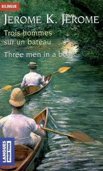 Three men in a boat : to say nothing of the dog !| Trois hommes dans un bateau : sans parler du chien - Jerome K. Jerome