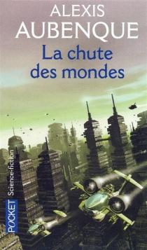 La chute des mondes - AlexisAubenque