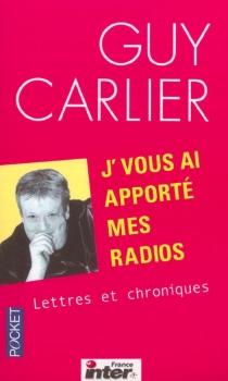 J'vous ai apporté mes radios : lettres et chroniques - GuyCarlier