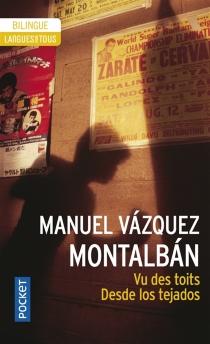 Desde los tejados| Vu des toits - ManuelVázquez Montalbán