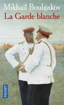 La garde blanche - Mikhaïl AfanassievitchBoulgakov