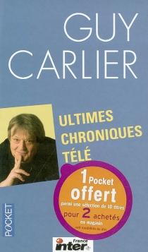 Ultimes chroniques télé - GuyCarlier