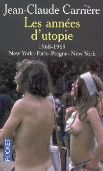 Les années d'utopie : 1968-1969 : New York-Paris-Prague-New York - Jean-Claude Carrière