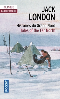 Histoires du Grand Nord| Tales of the Far North - Jack London