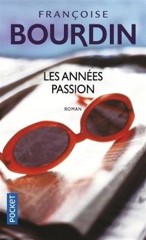 Les années passion : le roman d'une femme libre - FrançoiseBourdin