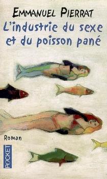 L'industrie du sexe et du poisson pané - EmmanuelPierrat