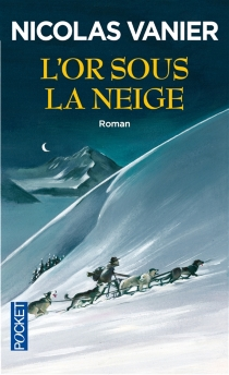 L'or sous la neige - NicolasVanier