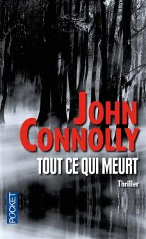 Tout ce qui meurt - JohnConnolly