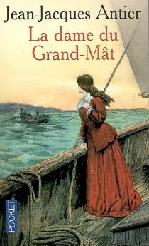 La dame du Grand-Mât - Jean-JacquesAntier