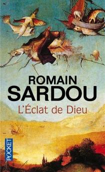 L'éclat de Dieu ou Le roman du temps - RomainSardou