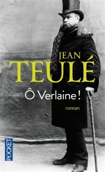 Ô Verlaine ! - JeanTeulé