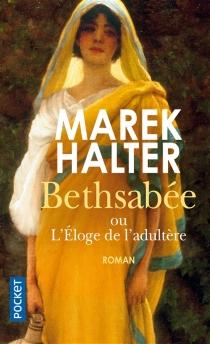 Bethsabée ou L'éloge de l'adultère - MarekHalter