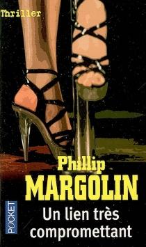 Un lien très compromettant - Phillip M.Margolin