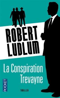 La conspiration Trevayne - RobertLudlum
