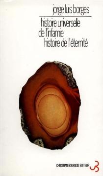Histoire universelle de l'infamie| Histoire de l'éternité - Jorge LuisBorges