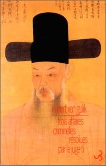 Trois affaires criminelles résolues par le juge Ti : un ancien roman policier chinois -