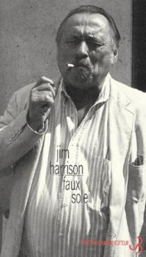 Faux soleil : l'histoire d'un chef d'équipe américain, Robert Carvus Strang, racontée à Jim Harrison - JimHarrison