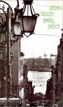 Pereira prétend : un témoignage - AntonioTabucchi