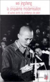 La cinquième modernisation : et autres écrits du printemps de Pékin - Jing shengWei
