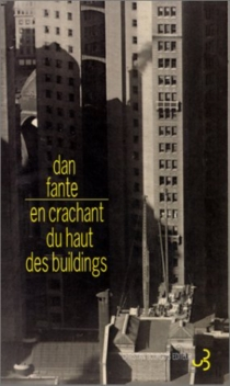 En crachant du haut des buildings - Dan Fante