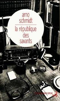 La république des savants - ArnoSchmidt