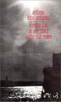 N'entre pas si vite dans cette nuit noire : poème - António LoboAntunes