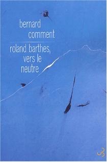 Roland Barthes, vers le neutre - BernardComment