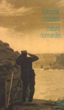 Moeurs normandes : ethnologie du roman de Raoul Gain, A chacun sa volupté - FrançoiseZonabend