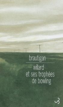 Willard et ses trophées de bowling : une énigme et quelques perversions - RichardBrautigan
