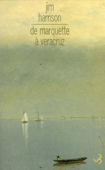 De Marquette à Veracruz - JimHarrison