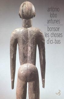 Bonsoir les choses d'ici-bas - António LoboAntunes