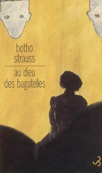 Au dieu des bagatelles - BothoStrauss