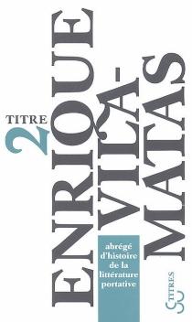 Abrégé d'histoire de la littérature portative - EnriqueVila-Matas