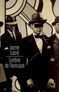 L'ombre de l'eunuque - JaumeCabré