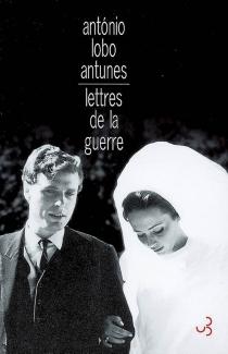Lettres de la guerre : de ce vivre ici sur ce papier décrit - António LoboAntunes