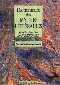 Dictionnaire des mythes littéraires -