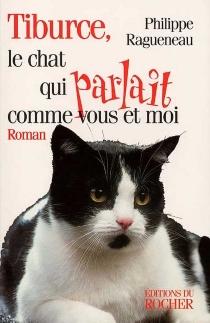 Tiburce, le chat qui parlait comme vous et moi - PhilippeRagueneau