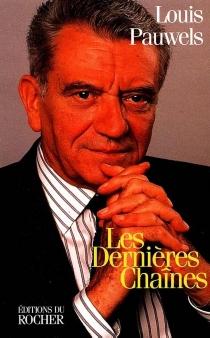 Les dernières chaînes - LouisPauwels