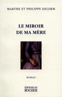 Le miroir de ma mère - PhilippeDelerm