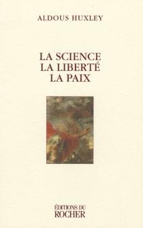La science, la liberté, la paix - AldousHuxley