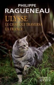Ulysse, le chat qui traversa la France - PhilippeRagueneau
