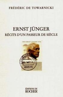 Ernst Jünger : récit d'un passeur de siècle - Frédéric deTowarnicki