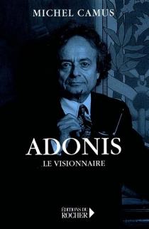 Adonis : le visionnaire - Adonis